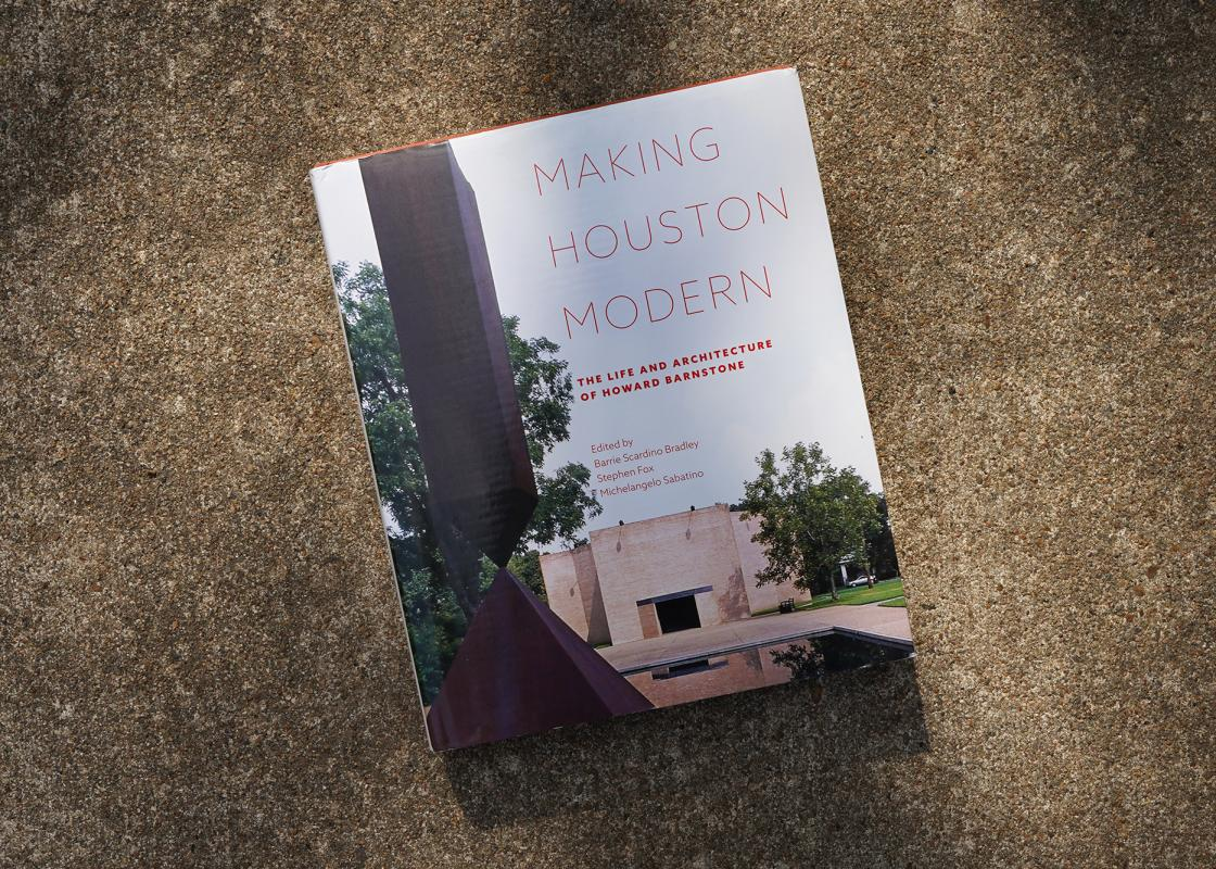"""Making Houston Modern,"" edited by Barrie Scardino Bradley, Stephen Fox, and Michelangelo Sabatino. Published by the University of Texas Press."
