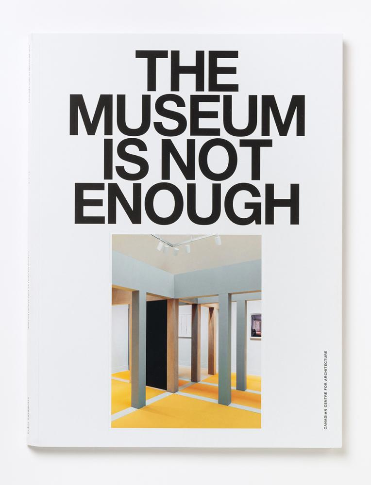 """""""The Museum Is Not Enough"""" (front cover). This publication was conceived as the first volume of a yearly magazine. Co-published in 2019 with Sternberg Press. Graphic design by Studio Jonathan Hares © CCA."""